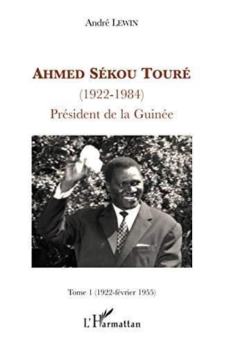 9782296080768: Ahmed Sékou Touré (1922-1984), Président de la Guinée: Tome 1: 1922-février 1955 (French Edition)