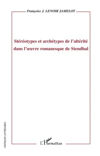 9782296081192: Stéréotypes et archétypes de l'altérité dans l'oeuvre romanesque de Stendhal (Critiques littéraires)