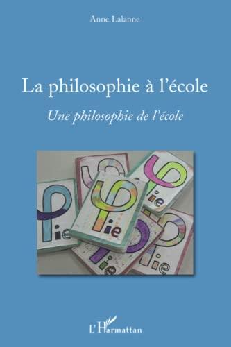 La philosophie à l'école : Une philosophie: Anne Lalanne