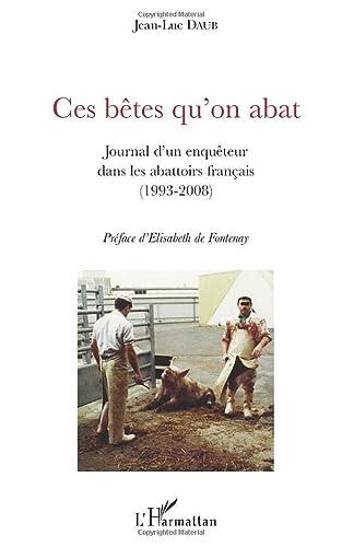 9782296084247: Ces bêtes qu'on abat: Journal d'un enquêteur dans les abattoirs français (1993-2008)