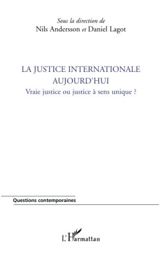 9782296086081: La justice internationale aujourd'hui: Vraie justice ou justice à sens unique?
