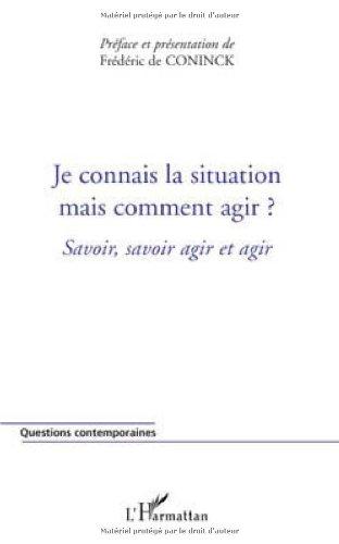 Je connais la situation, mais comment agir ? : Savoir, savoir agir et agir: Frédéric De Coninck; ...