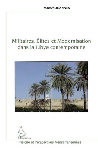 9782296091139: Militaires, élites et modernisation dans la Libye contemporaine (French Edition)