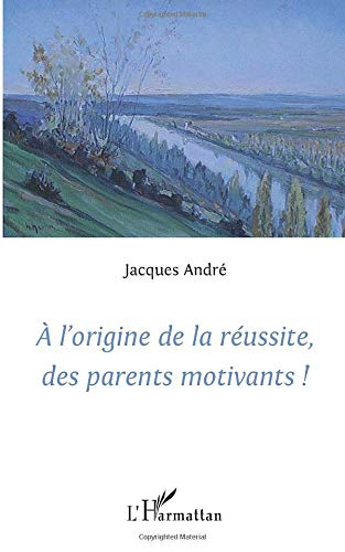 9782296091368: A l'origine de la réussite, des parents motivants !