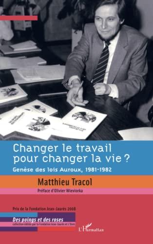 9782296091627: Changer le travail pour changer la vie ? : Genèse des lois Auroux, 1981-1982
