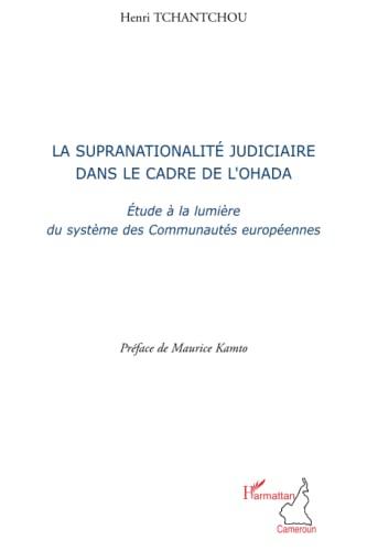 9782296091849: La supranationalité judiciaire dans le cadre de l'Ohada : Etude à la lumière des systèmes de Communautés européennes
