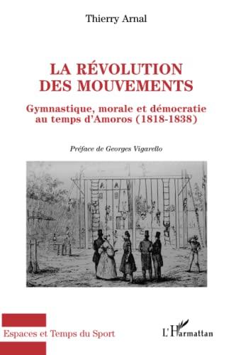 9782296092150: La r�volution des mouvements : Gymnastique, morale et d�mocratie au temps d'Amoros (1818-1838)