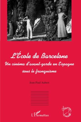 9782296092471: L'Ecole de Barcelone: Un cinéma d'avant-garde en Espagne sous le franquisme (French Edition)