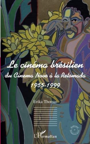 9782296092976: Le cinéma brésilien : Du Cinema novo à la Retomada 1955-1999