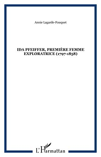 9782296093102: Ida Pfeiffer première femme exploratrice, 1797-1858 (French Edition)