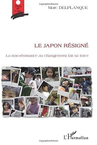 9782296094611: Le Japon résigné: La non-résistance au changement fait sa force (Points sur l'Asie)
