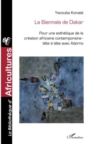 9782296096455: La Biennale de Dakar : Pour une esth�tique de la cr�ation contemporaine africaine ; T�te � t�te avec Adorno