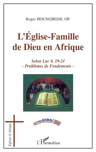 9782296097032: L'Eglise-famille de Dieu en Afrique : Selon Luc 8, 19-21, Problèmes de fondements