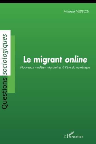 9782296098923: Le migrant online : Nouveaux modèles migratoires à l'ère du numérique