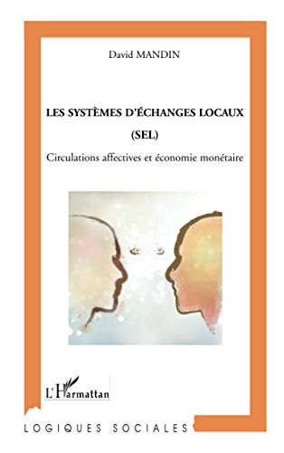 9782296099135: Les systèmes d'échanges locaux (SEL) : Circulations affectives et économie monétaire