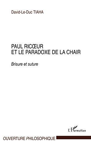 Paul ricoeur et le paradoxe de la chair : Brisure et suture: David-Le-Duc Tiaha