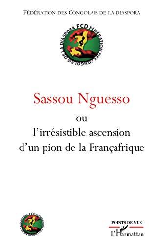 9782296100428: Sassou Nguesso : L'irrésistible ascension d'un pion de la Françafrique