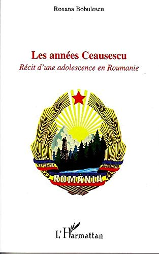 9782296101005: Annees Ceausescu Recit d'une Adolescence en Roumanie