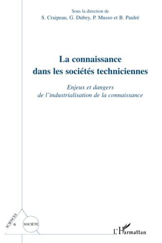 9782296101111: La connaissance dans les sociétés techniciennes: Enjeux et dangers de l'industrialisation de la connaissance (French Edition)