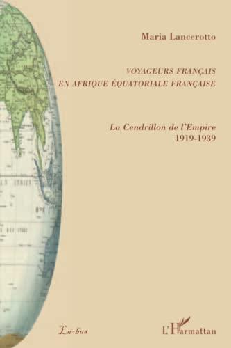 9782296101258: Voyageurs français en Afrique équatoriale française : La Cendrillon de l'Empire 1919-1939
