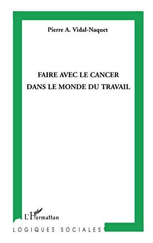 9782296101494: Faire avec le cancer dans le monde du travail