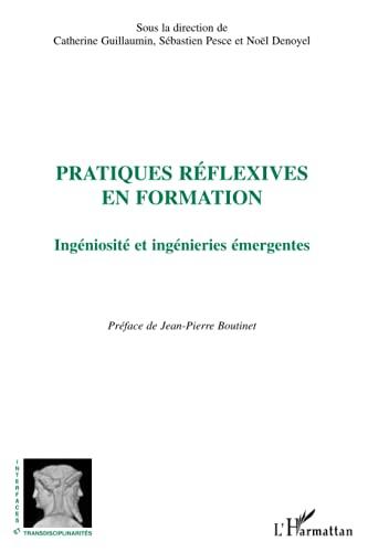 9782296101524: Pratiques réflexives en formation : Ingéniosité et ingénieries émergentes
