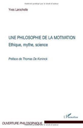 9782296101548: Une philosophie de la motivation : Ethique, mythe, science