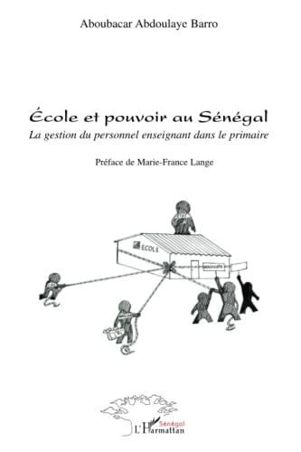 9782296102576: Ecole et pouvoir au Sénégal : La gestion du personnel enseignant dans le primaire