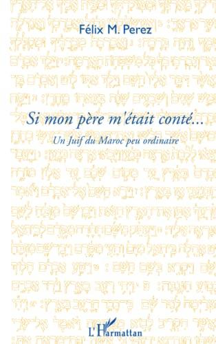 9782296103900: Si mon père m'était conté . . .: Un Juif du Maroc peu ordinaire (French Edition)