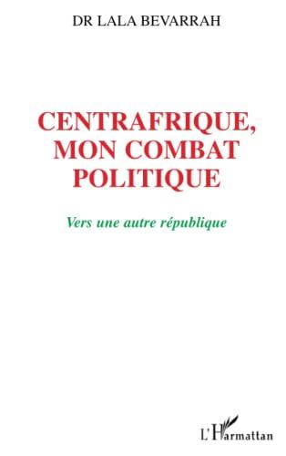 9782296104594: Centrafrique, mon combat politique: Vers une autre république (French Edition)