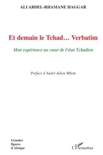 ET DEMAIN LE TCHAD VERBATIM MON EXPERIENCE AU COEUR DE - HAGGAR ALI - ABDEL-RHAMANE