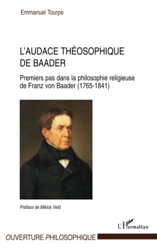 9782296105812: L'audace théosophique de Baader : Premiers pas dans la philosophie religieuse de Franz von Baader (1765-1841)