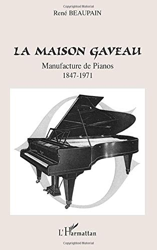 9782296106239: La Maison Gaveau: Manufacture de Pianos - 1847-1971 (French Edition)