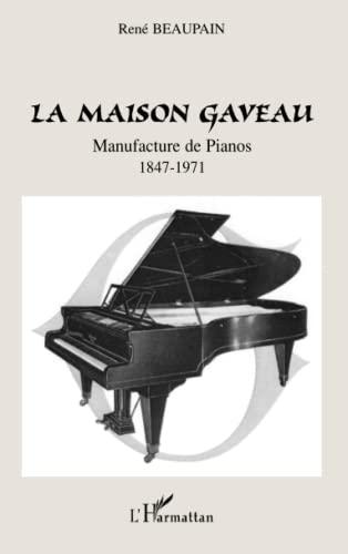 9782296106239: La maison Gaveau : Manufacture de pianos 1847-1971