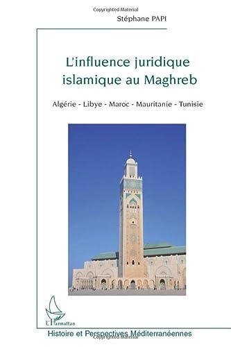 9782296107649: L'influence juridique islamique au Maghreb : (Alg�rie, Libye, Maroc, Mauritanie, Tunisie)