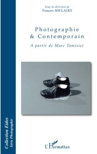 Photographie et contemporain: A partir de Marc Tamisier (French Edition): François Soulages