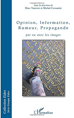 Opinion, information, rumeur, propagande : Par ou: Collectif; Marc Tamisier;