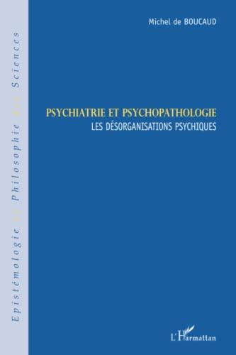 9782296108530: Psychiatrie et psychopathologie : Les désorganisations psychiques