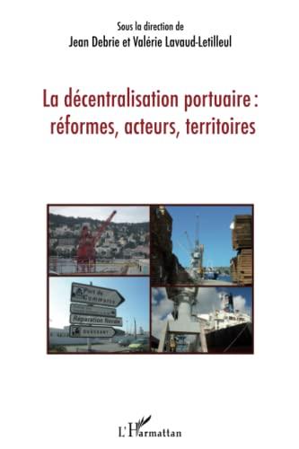 9782296110946: La décentralisation portuaire : réformes, acteurs, territoires
