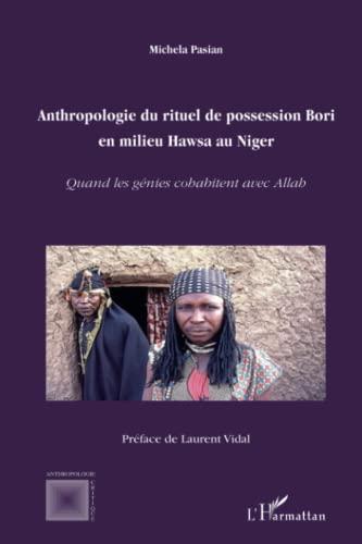 9782296111196: Anthropologie du rituel de possession Bori en milieu Hawsa au Niger: Quand les génies cohabitent avec Allah (French Edition)