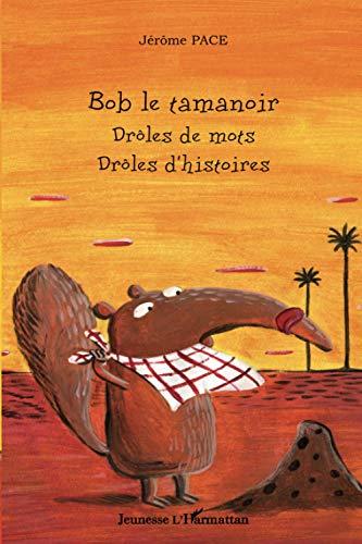Bob le tamanoir : Drôles de mots,: Jérôme Pace