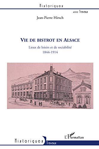 9782296111806: Vie de Bistrot en Alsace. Lieux de Loisirs et de Sociabilite 1844-1914