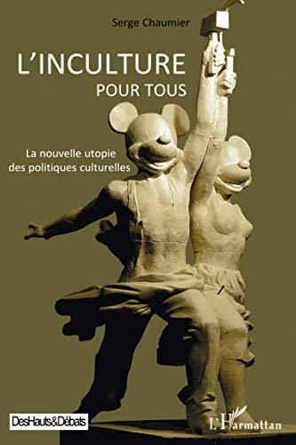 9782296112483: L'inculture pour tous: La nouvelle utopie des politiques culturelles (French Edition)