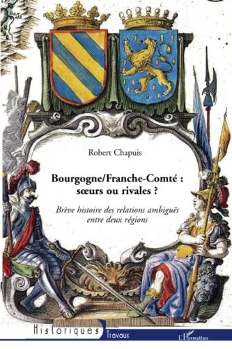9782296112582: Bourgogne/ Franche-Comt� : Les relations ambigu�s entre deux r�gions soeurs et rivales