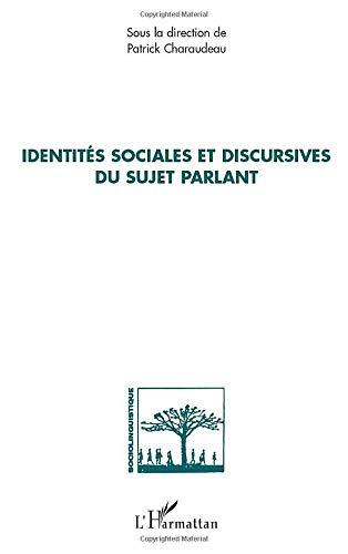 IDENTITES SOCIALES ET DISCURSIVES DU SUJET PARLANT: CHARAUDEAU PATRICK