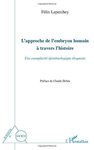 9782296113268: L'approche de l'embryon humain a travers l'histoire : Une exemplarité épistémologique éloquente