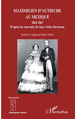 9782296113374: Maximilien d'Autriche au Mexique : 1862-1867, D'après les souvenirs de Sara Yorke Stevenson