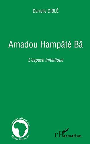 9782296113725: Amadou Hampâté Bâ : L'espace initiatique (Etudes africaines)