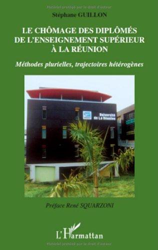 9782296113893: Le chômage des diplômés de l'enseignement supérieur à la Réunion : Méthodes plurielles, trajectoires hétérogènes