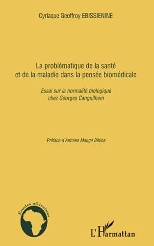 9782296114197: La problématique de la santé et de la maladie dans la pensée biomédicale : Essai sur la normalité biologique chez Georges Canguilhem